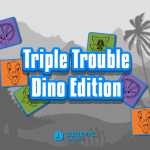 Triple Trouble Dino Edition