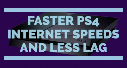 Faster PS4 Internet Speeds Less Lag